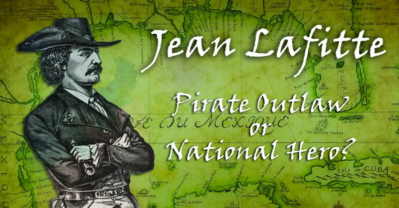Jean Lafitte: Pirate Outlaw or National Hero?